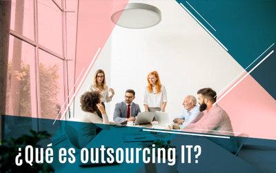 ¿Qué es el outsourcing IT?