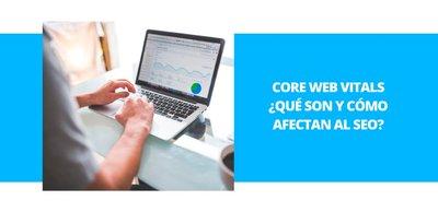 Core Web Vitals: ¿Qué son y cómo afectarán al SEO?